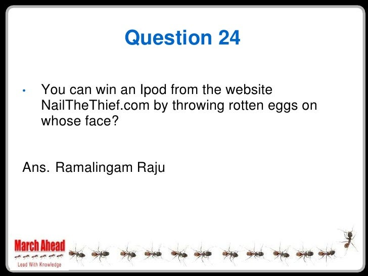 Question 24      You can win an Ipod from the website •     NailTheThief.com by throwing rotten eggs on     whose face?   ...