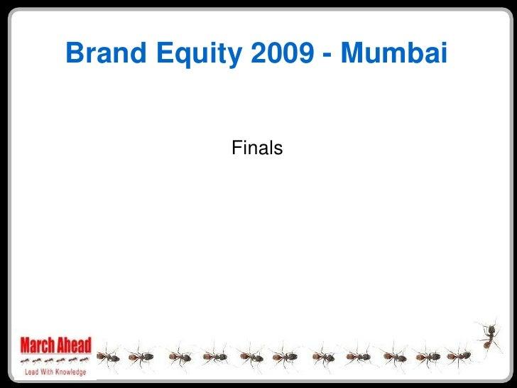 Brand Equity 2009 - Mumbai              Finals