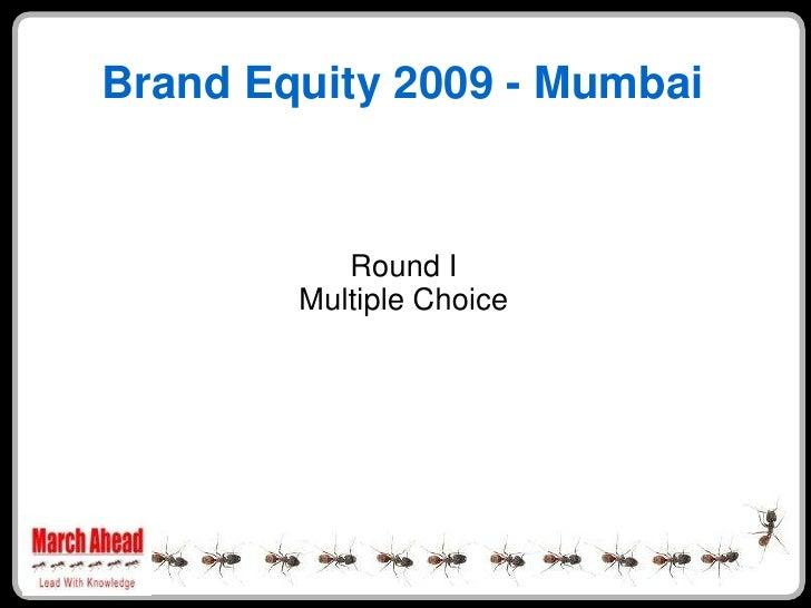 Brand Equity 2009 - Mumbai              Round I         Multiple Choice