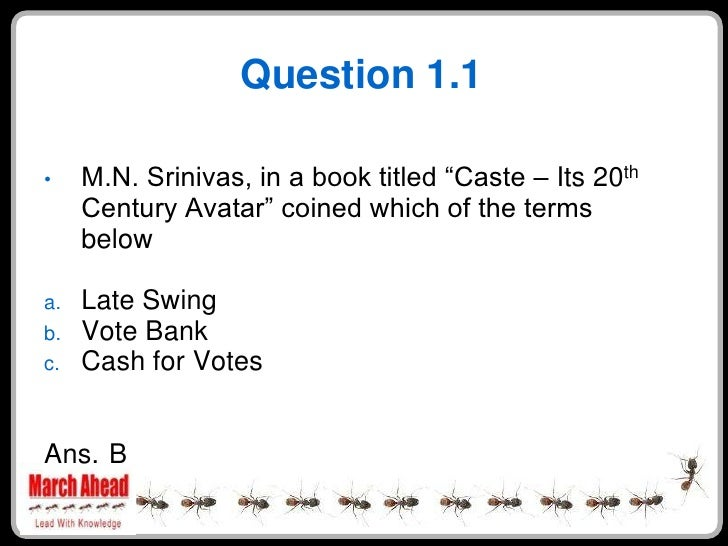 """Question 1.1       M.N. Srinivas, in a book titled """"Caste – Its 20th •      Century Avatar"""" coined which of the terms     ..."""