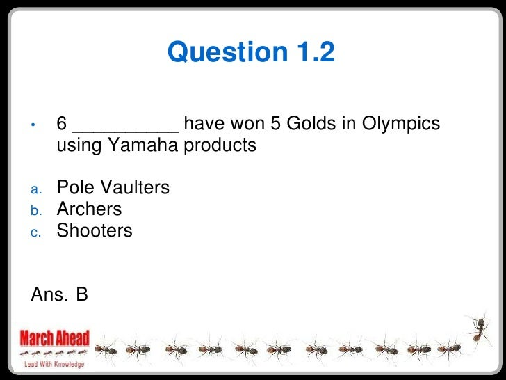 Question 1.2       6 __________ have won 5 Golds in Olympics •      using Yamaha products       Pole Vaulters a.      Arch...