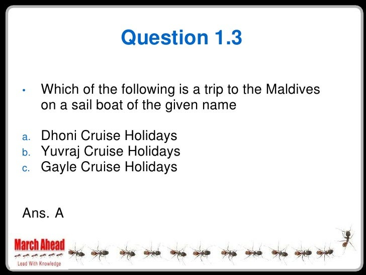 Question 1.3       Which of the following is a trip to the Maldives •      on a sail boat of the given name       Dhoni Cr...