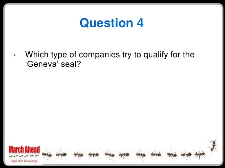 """Question 4      Which type of companies try to qualify for the •     """"Geneva"""" seal?"""