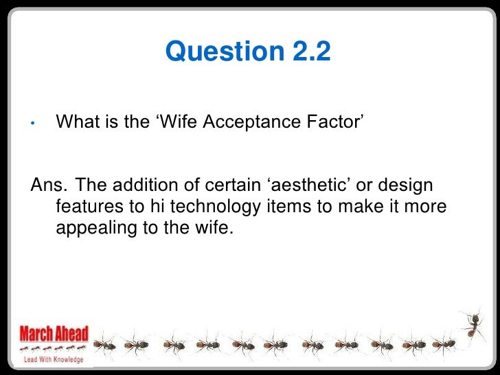 """Question 2.2      What is the """"Wife Acceptance Factor"""" •    Ans. The addition of certain """"aesthetic"""" or design   features ..."""