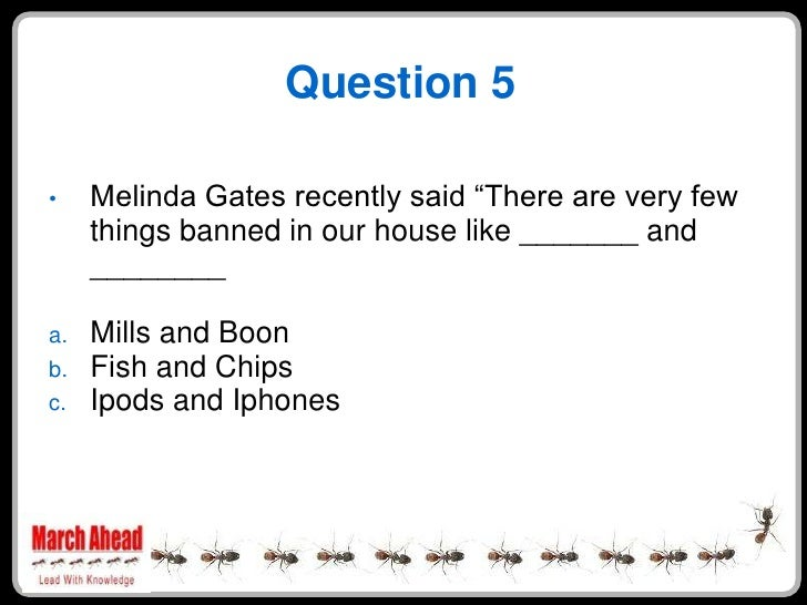 """Question 5       Melinda Gates recently said """"There are very few •      things banned in our house like _______ and      _..."""