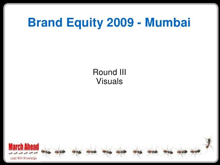 Brand Equity 2009 - Mumbai             Round III            Visuals
