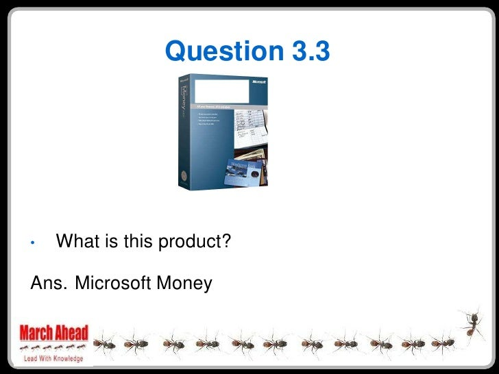 Question 3.3         What is this product? •  Ans. Microsoft Money