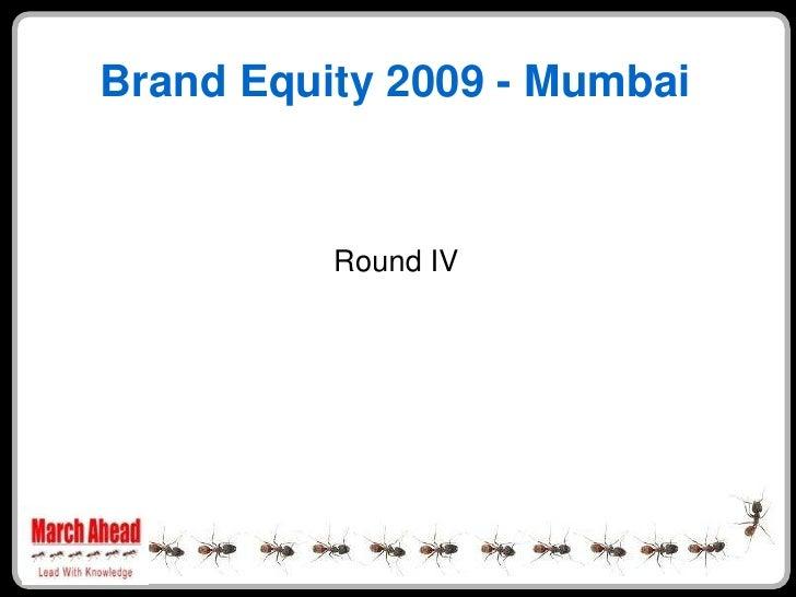 Brand Equity 2009 - Mumbai             Round IV