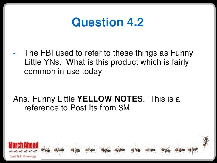 Question 4.2      The FBI used to refer to these things as Funny •     Little YNs. What is this product which is fairly   ...