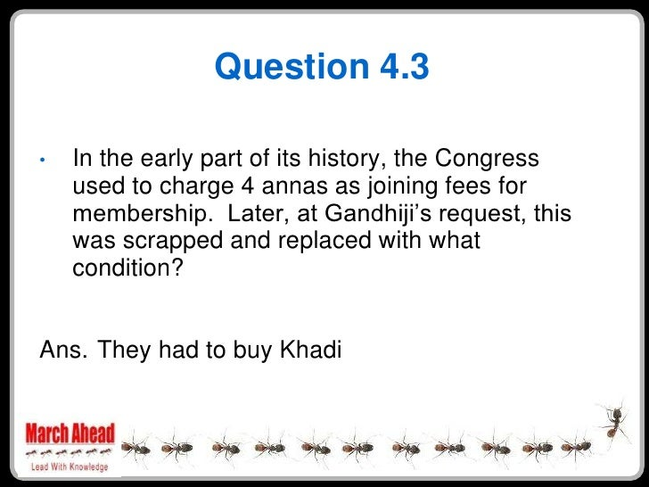 Question 4.3      In the early part of its history, the Congress •     used to charge 4 annas as joining fees for     memb...