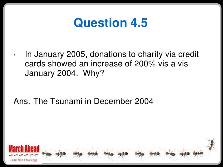 Question 4.5      In January 2005, donations to charity via credit •     cards showed an increase of 200% vis a vis     Ja...