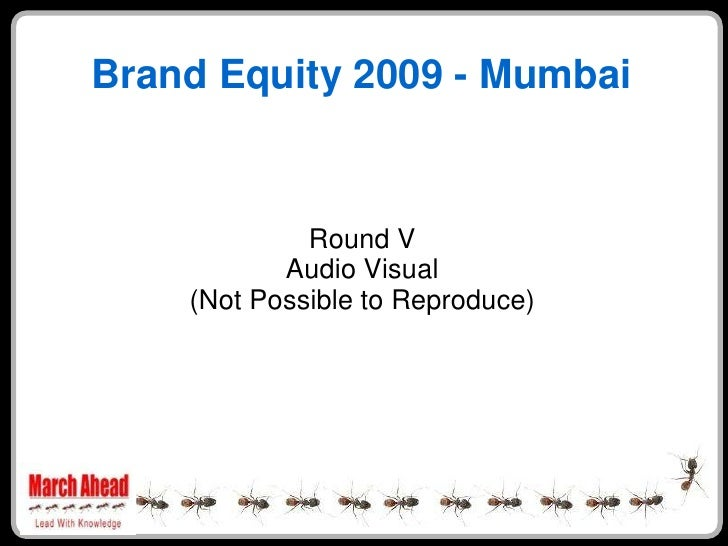 Brand Equity 2009 - Mumbai                Round V            Audio Visual     (Not Possible to Reproduce)