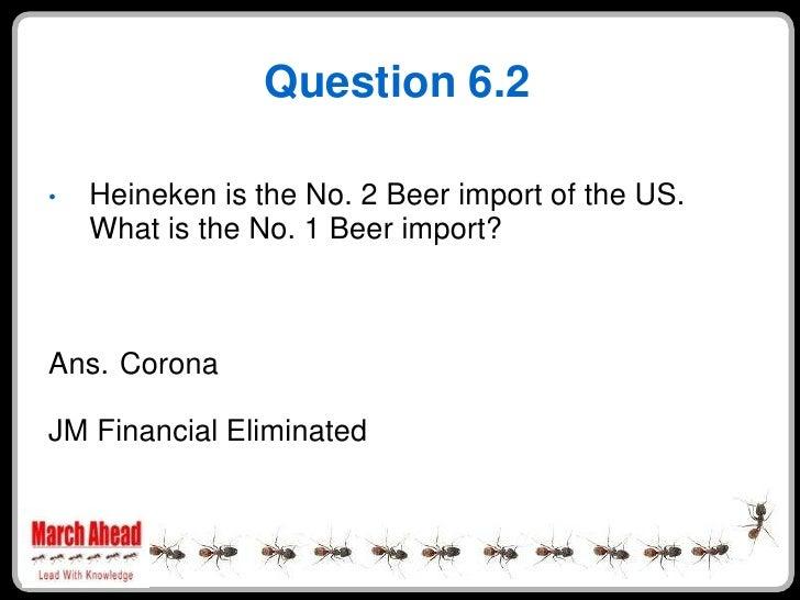 Question 6.2      Heineken is the No. 2 Beer import of the US. •     What is the No. 1 Beer import?    Ans. Corona  JM Fin...