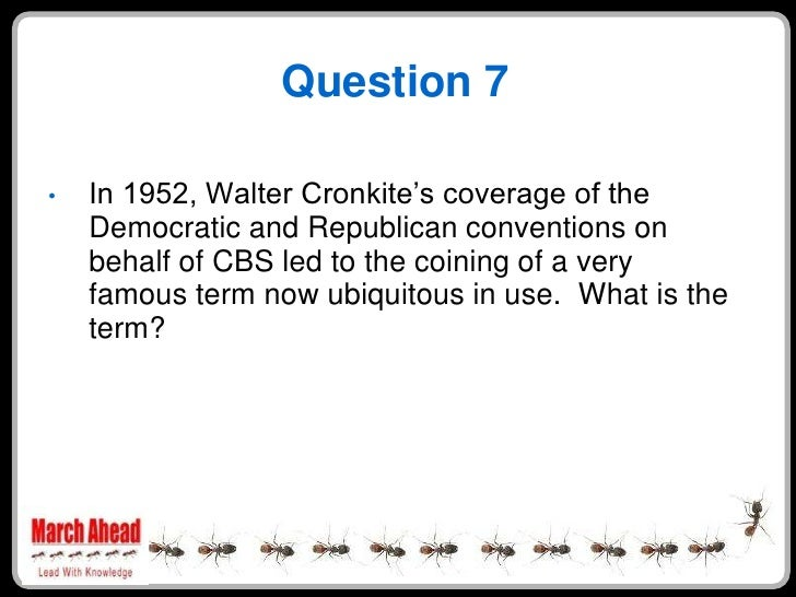"""Question 7      In 1952, Walter Cronkite""""s coverage of the •     Democratic and Republican conventions on     behalf of CB..."""