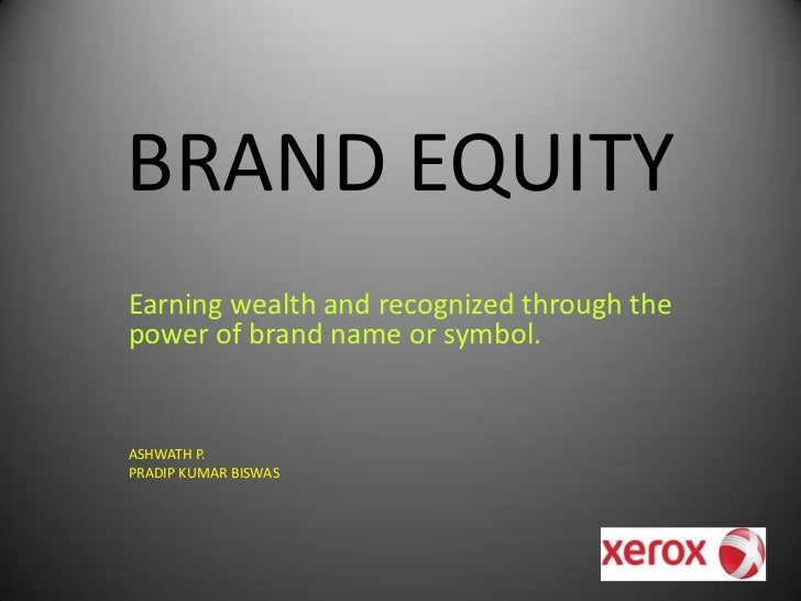 BRAND EQUITY<br />Earning wealth and recognized through the power of brand name or symbol.<br />ASHWATH P.<br />PRADIP KUM...
