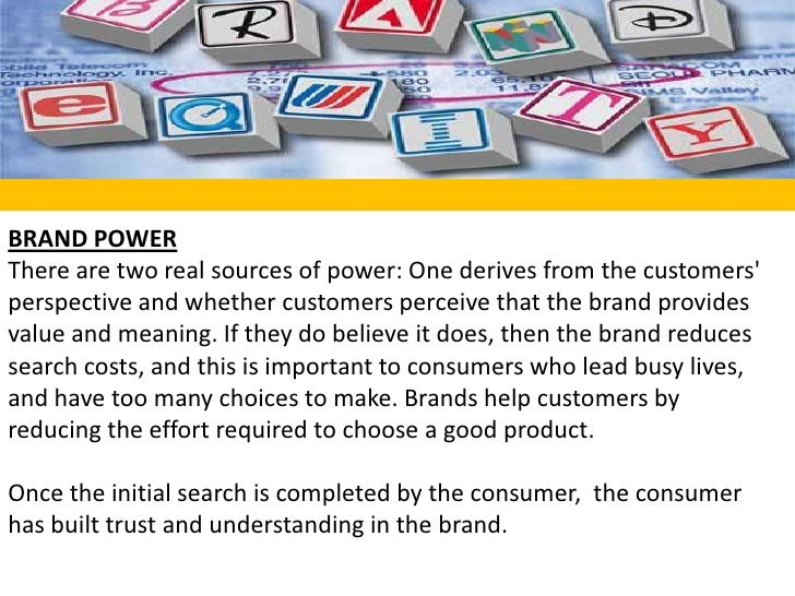 BRAND POWERThere are two real sources of power: One derives from the customers' perspective and whether customers perceive...