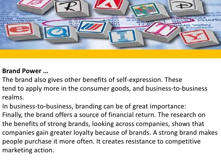 Brand Power …<br />The brand also gives other benefits of self-expression. Thesetend to apply more in the consumer goods, ...