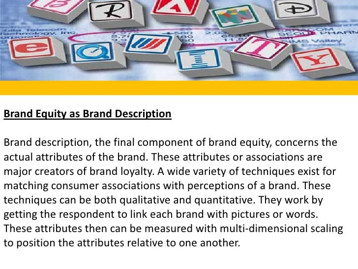 Brand Equity as Brand Description<br /><br />Brand description, the final component of brand equity, concerns the actual ...