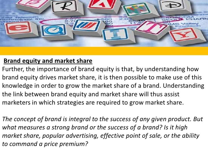 Brand equity and market share<br />Further, the importance of brand equity is that, by understanding how brand equity dri...