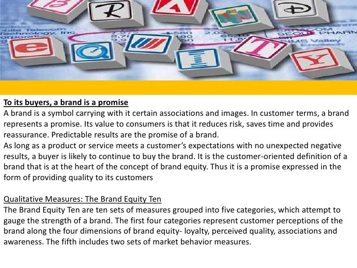 To its buyers, a brand is a promise<br />A brand is a symbol carrying with it certain associations and images. In customer...