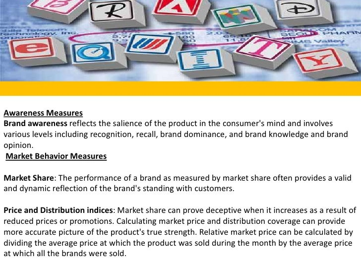 Awareness Measures<br />Brand awareness reflects the salience of the product in the consumer's mind and involves various ...