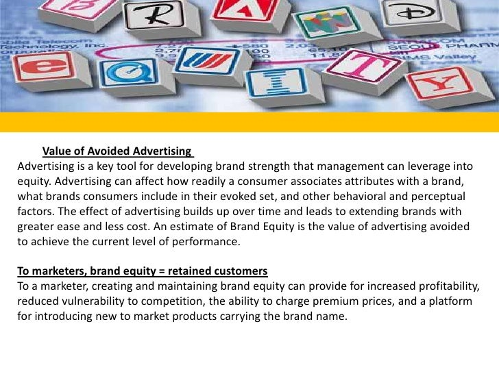 <br />Value of Avoided Advertising <br />Advertising is a key tool for developing brand strength that management can lev...