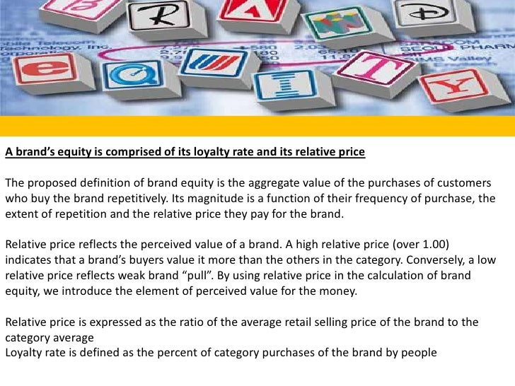 A brand's equity is comprised of its loyalty rate and its relative price<br />The proposed definition of brand equity is t...