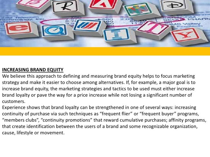 <br />INCREASING BRAND EQUITY<br />We believe this approach to defining and measuring brand equity helps to focus marketi...
