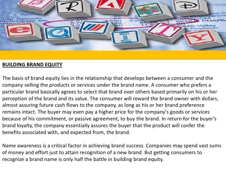 BUILDING BRAND EQUITY<br />The basis of brand equity lies in the relationship that develops between a consumer and the com...