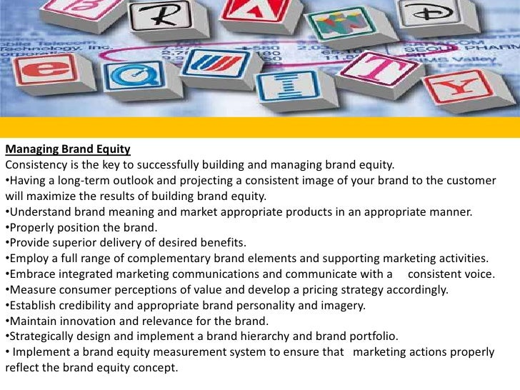 Managing Brand Equity<br />Consistency is the key to successfully building and managing brand equity. <br /><ul><li>Having...