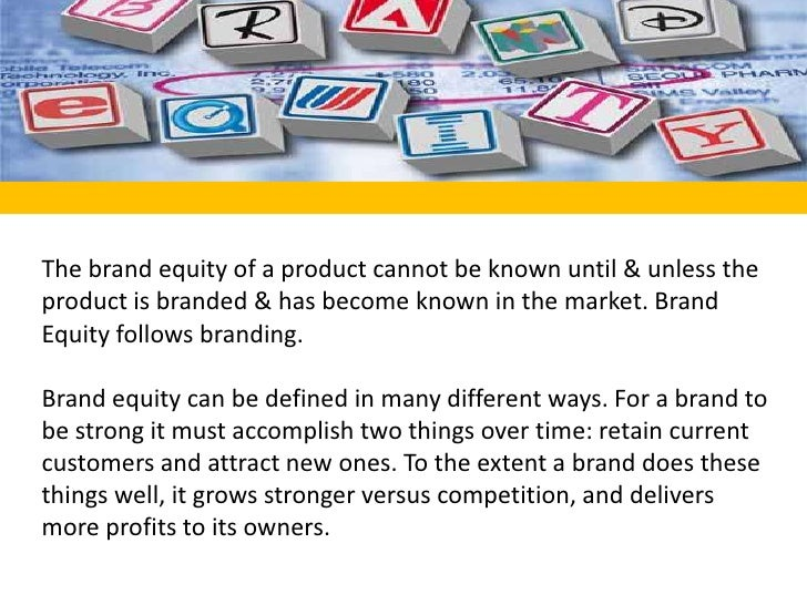 The brand equity of a product cannot be known until & unless the product is branded & has become known in the market. Bran...