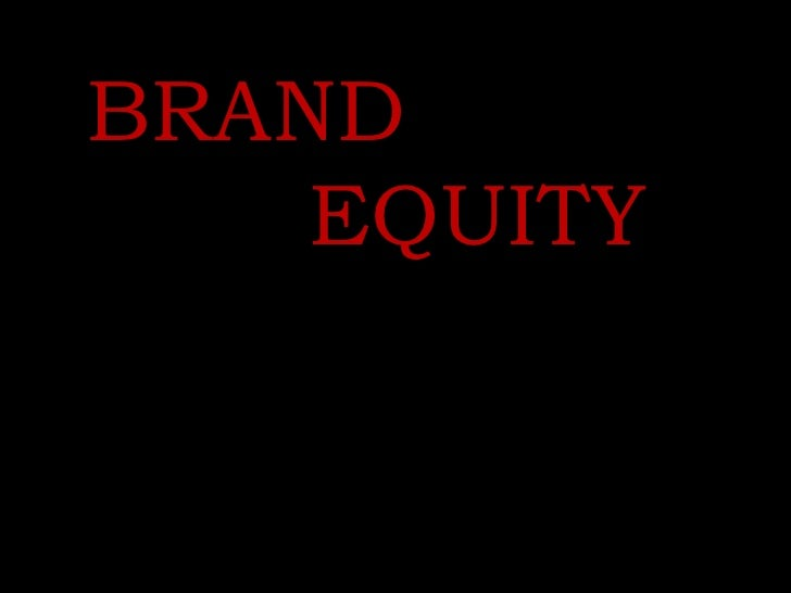 BRAND        EQUITY <br />