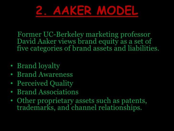 2. AAKER MODEL <br />    Former UC-Berkeley marketing professor David Aaker views brand equity as a set of five categories...