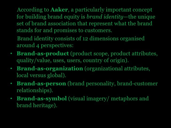 According to Aaker, a particularly important concept for building brand equity is brand identity—the unique set of brand a...