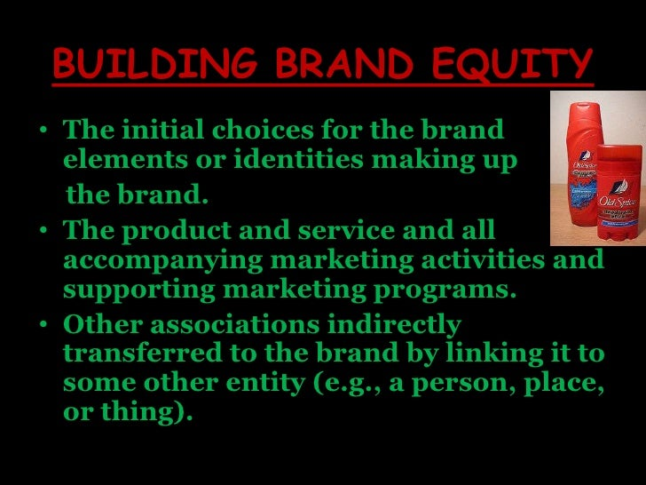BUILDING BRAND EQUITY<br />The initial choices for the brand elements or identities making up<br />the brand.<br />The pro...