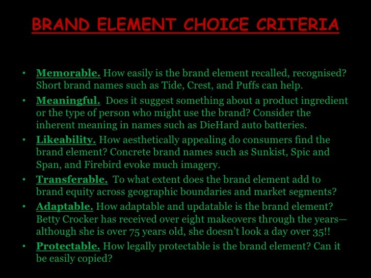 BRAND ELEMENT CHOICE CRITERIA<br />Memorable.How easily is the brand element recalled, recognised? Short brand names such ...