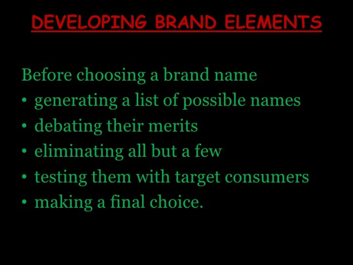 DEVELOPING BRAND ELEMENTS<br />Before choosing a brand name <br />generating a list of possible names <br />debating their...