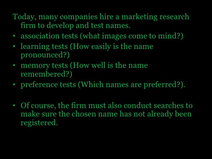 Today, many companies hire a marketing research firm to develop and test names. <br />association tests (what images come ...
