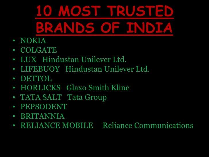 10 MOST TRUSTED BRANDS OF INDIA<br />NOKIA<br />COLGATE <br />LUX   Hindustan Unilever Ltd.<br />LIFEBUOY   Hindustan Unil...