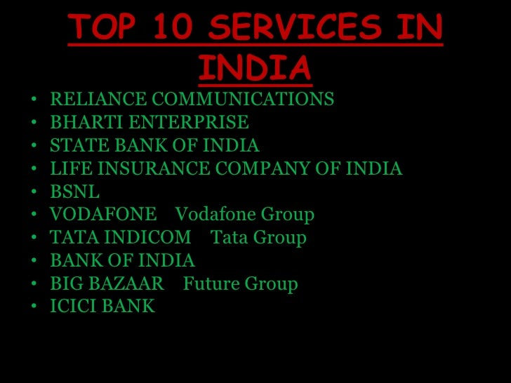 TOP 10 SERVICES IN INDIA <br />RELIANCE COMMUNICATIONS<br />BHARTI ENTERPRISE<br />STATE BANK OF INDIA<br />LIFE INSURANCE...