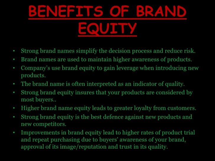 BENEFITS OF BRAND EQUITY<br />Strong brand names simplify the decision process and reduce risk.<br />Brand names are used ...