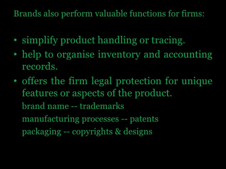 Brands also perform valuable functions for firms:<br />simplify product handling or tracing. <br />help to organise invent...