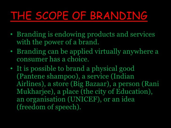 THE SCOPE OF BRANDING<br />Branding is endowing products and services with the power of a brand. <br />Branding can be app...