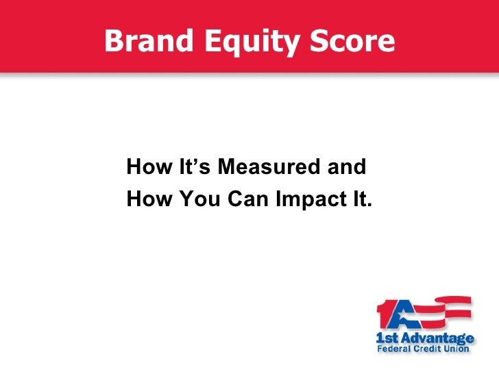 Brand Equity Score     How It's Measured and  How You Can Impact It.