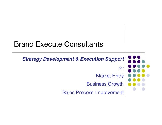 Brand Execute Consultants Strategy Development & Execution Support for Market Entry Business Growth Sales Process Improvem...