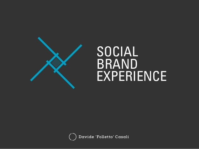 SOCIAL BRAND EXPERIENCE Davide 'Folletto' Casali