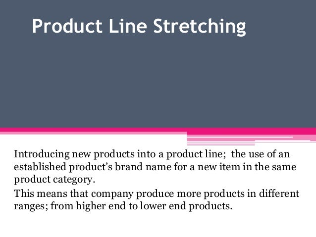 Product Line Stretching Introducing new products into a product line; the use of an established product's brand name for a...