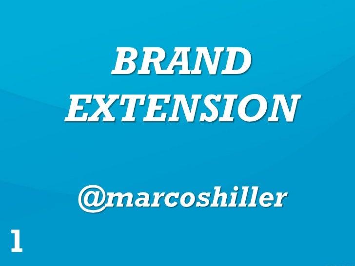 BRAND    EXTENSION    @marcoshiller1