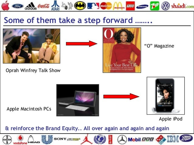 "Some of them take a step forward …….. Oprah Winfrey Talk Show ""O"" Magazine Apple Macintosh PCs Apple iPod & reinforce the ..."