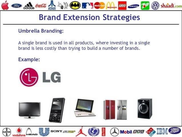 Brand Extension Strategies Umbrella Branding: A single brand is used in all products, where investing in a single brand is...